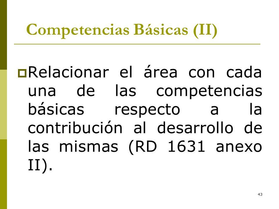 43 Competencias Básicas (II) Relacionar el área con cada una de las competencias básicas respecto a la contribución al desarrollo de las mismas (RD 16