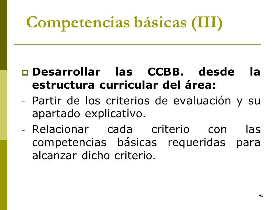 45 Competencias básicas (III) Desarrollar las CCBB. desde la estructura curricular del área: - Partir de los criterios de evaluación y su apartado exp