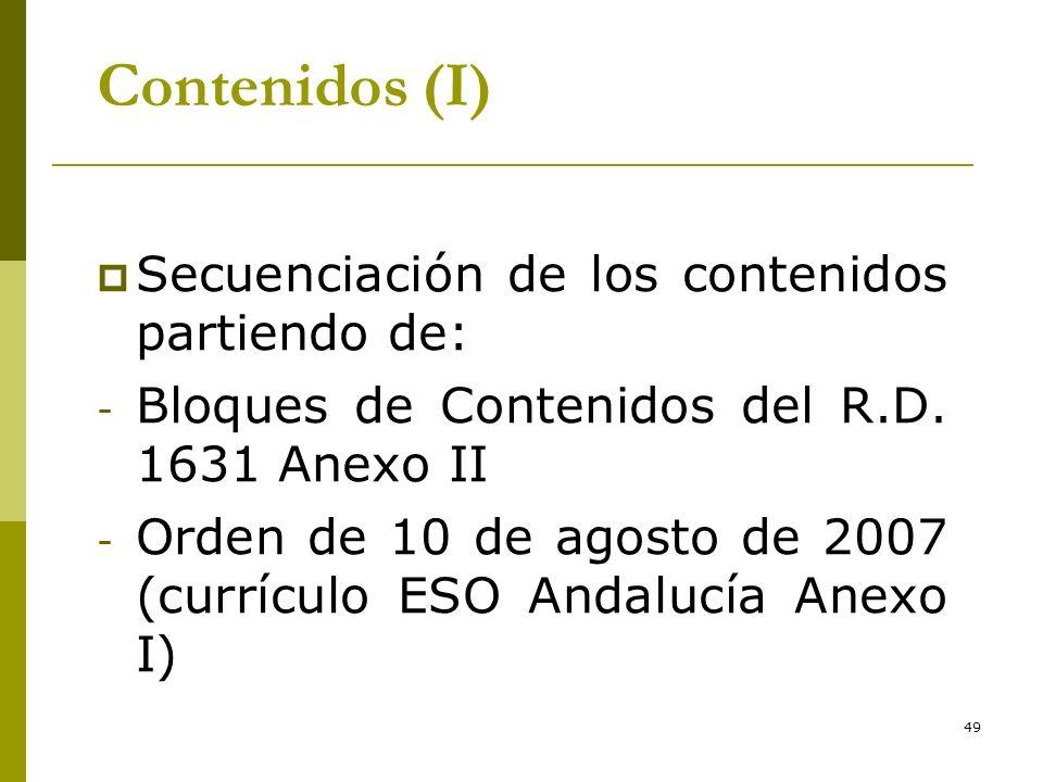 49 Contenidos (I) Secuenciación de los contenidos partiendo de: - Bloques de Contenidos del R.D. 1631 Anexo II - Orden de 10 de agosto de 2007 (curríc