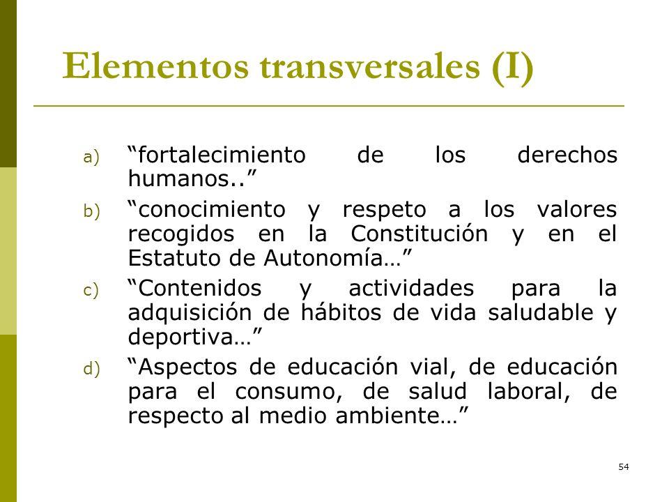 54 Elementos transversales (I) a) fortalecimiento de los derechos humanos.. b) conocimiento y respeto a los valores recogidos en la Constitución y en