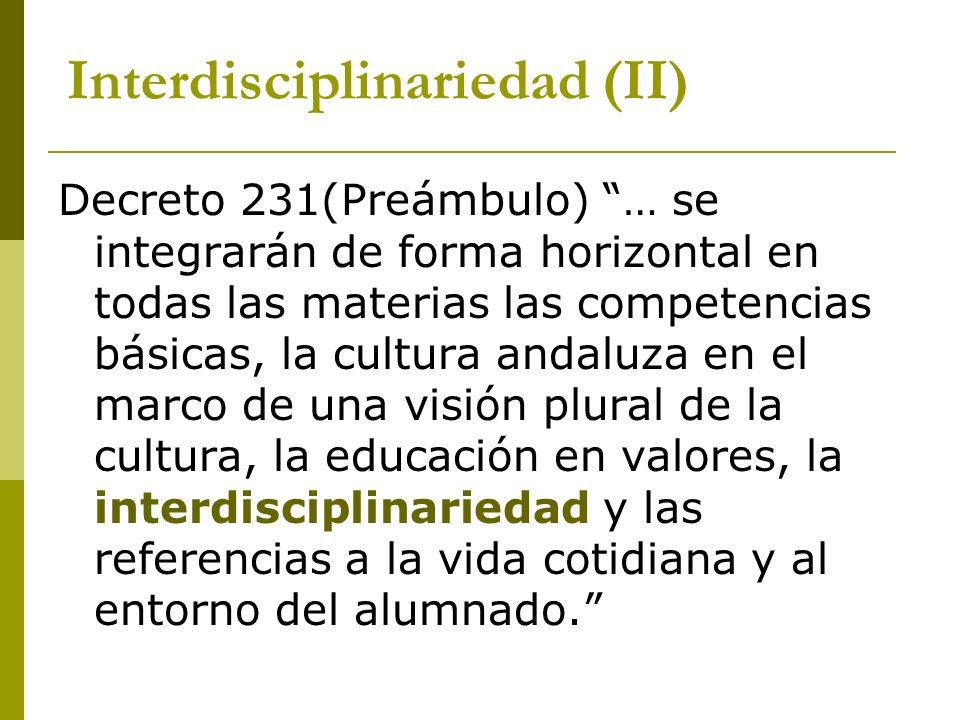 Interdisciplinariedad (II) Decreto 231(Preámbulo) … se integrarán de forma horizontal en todas las materias las competencias básicas, la cultura andal