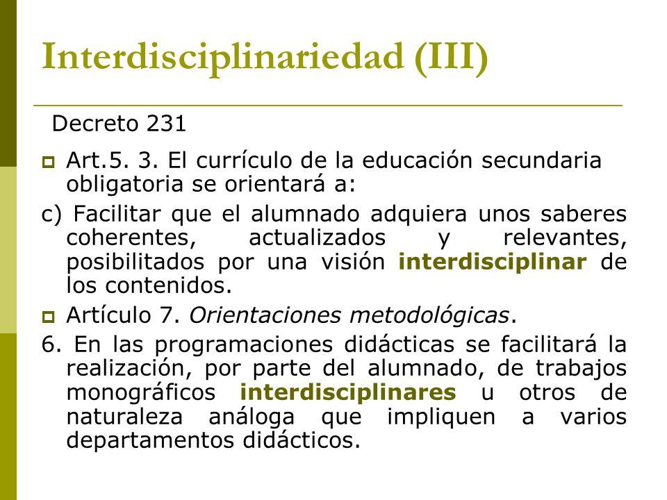 Interdisciplinariedad (III) Art.5. 3. El currículo de la educación secundaria obligatoria se orientará a: c) Facilitar que el alumnado adquiera unos s