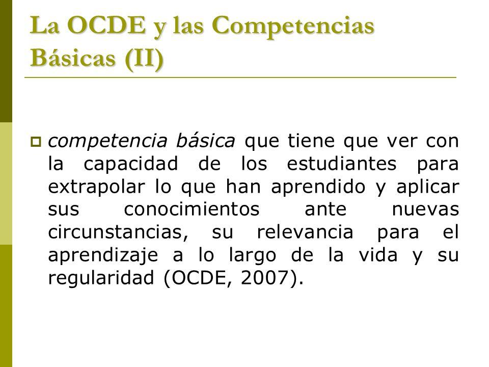 La OCDE y las Competencias Básicas (II) competencia básica que tiene que ver con la capacidad de los estudiantes para extrapolar lo que han aprendido