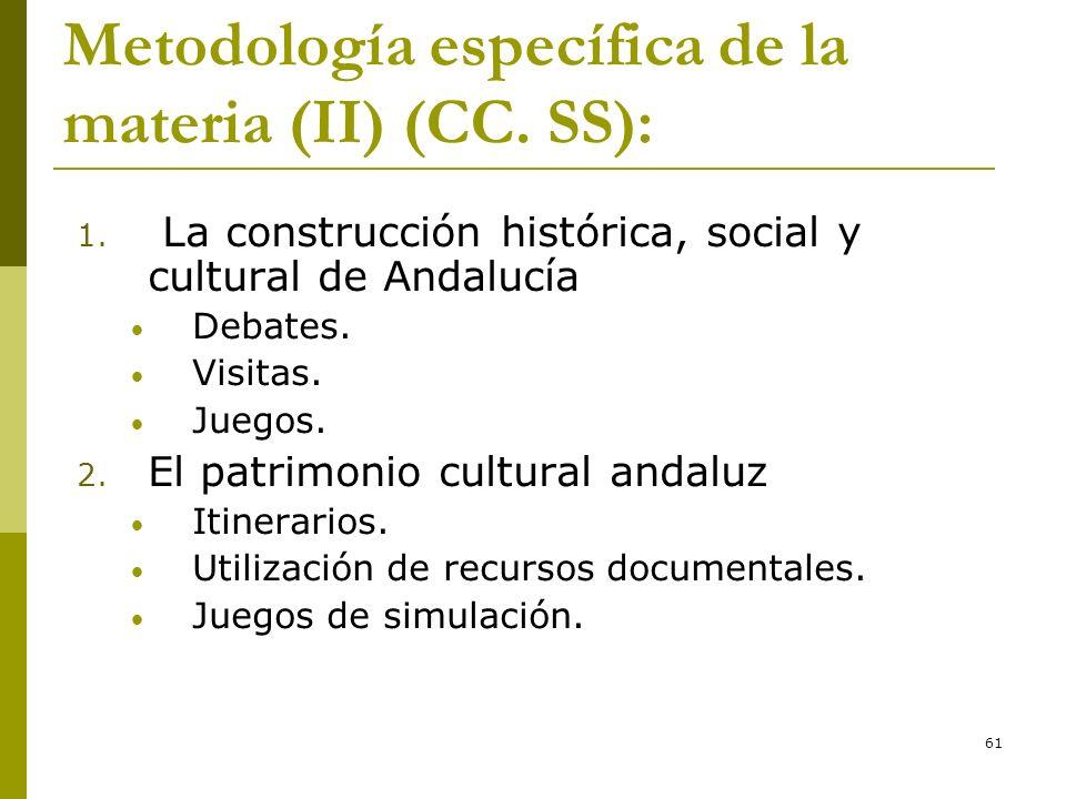61 Metodología específica de la materia (II) (CC. SS): 1. La construcción histórica, social y cultural de Andalucía Debates. Visitas. Juegos. 2. El pa
