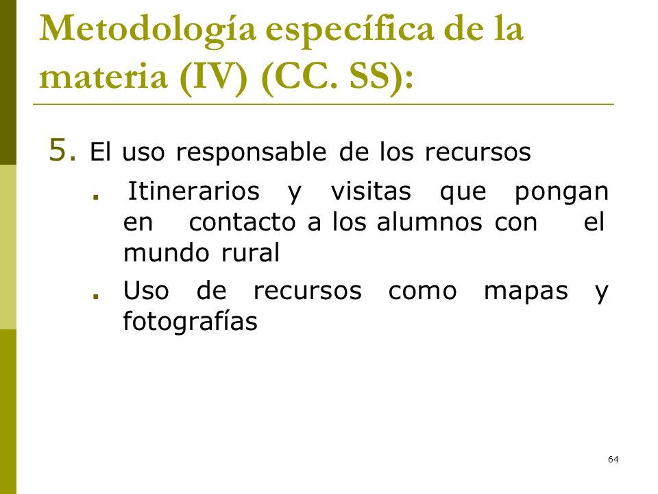 64 Metodología específica de la materia (IV) (CC. SS): 5. El uso responsable de los recursos. Itinerarios y visitas que pongan en contacto a los alumn