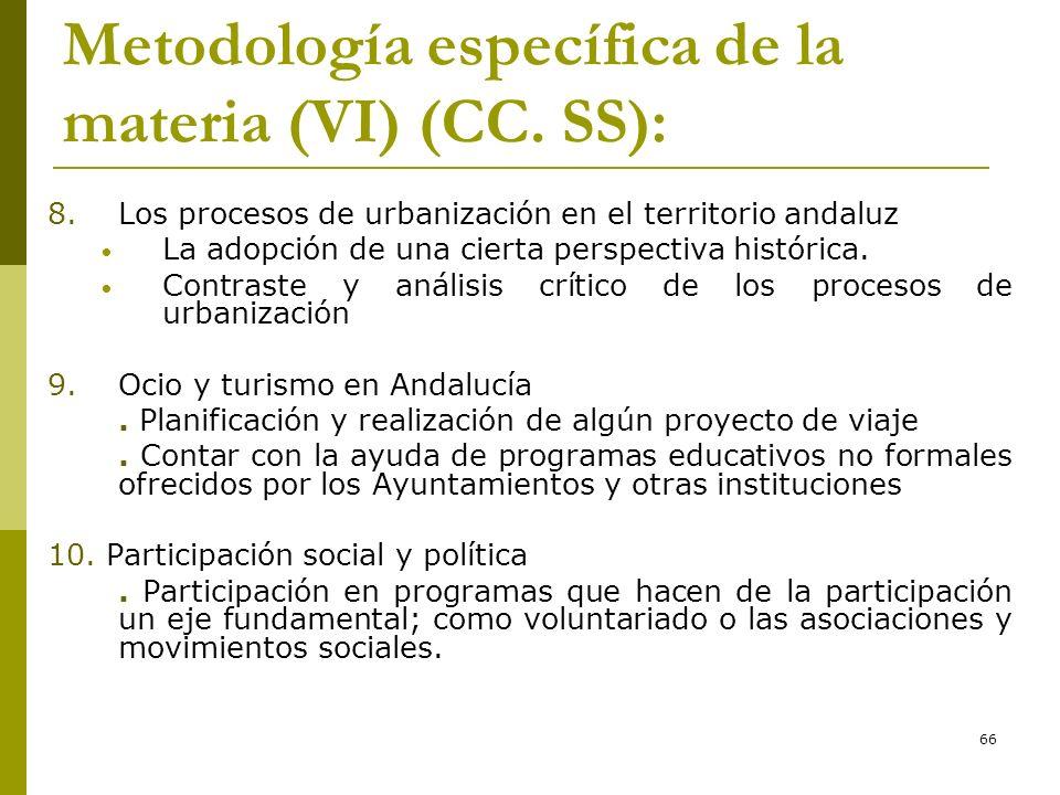 66 Metodología específica de la materia (VI) (CC. SS): 8. Los procesos de urbanización en el territorio andaluz La adopción de una cierta perspectiva