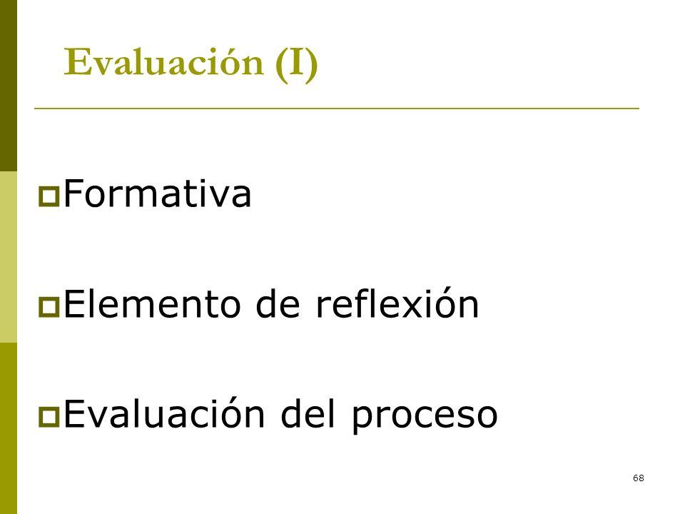 68 Evaluación (I) Formativa Elemento de reflexión Evaluación del proceso