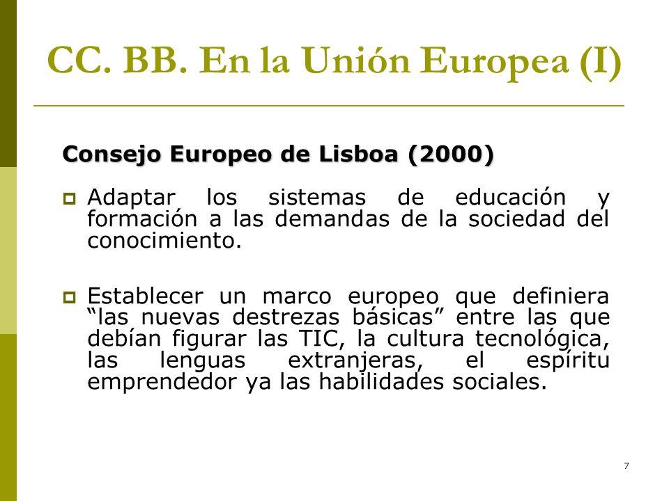 7 CC. BB. En la Unión Europea (I) Consejo Europeo de Lisboa (2000) Adaptar los sistemas de educación y formación a las demandas de la sociedad del con