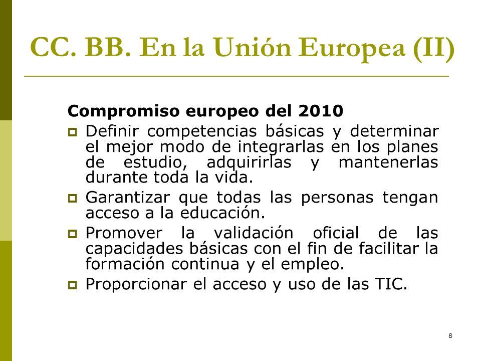 8 CC. BB. En la Unión Europea (II) Compromiso europeo del 2010 Definir competencias básicas y determinar el mejor modo de integrarlas en los planes de