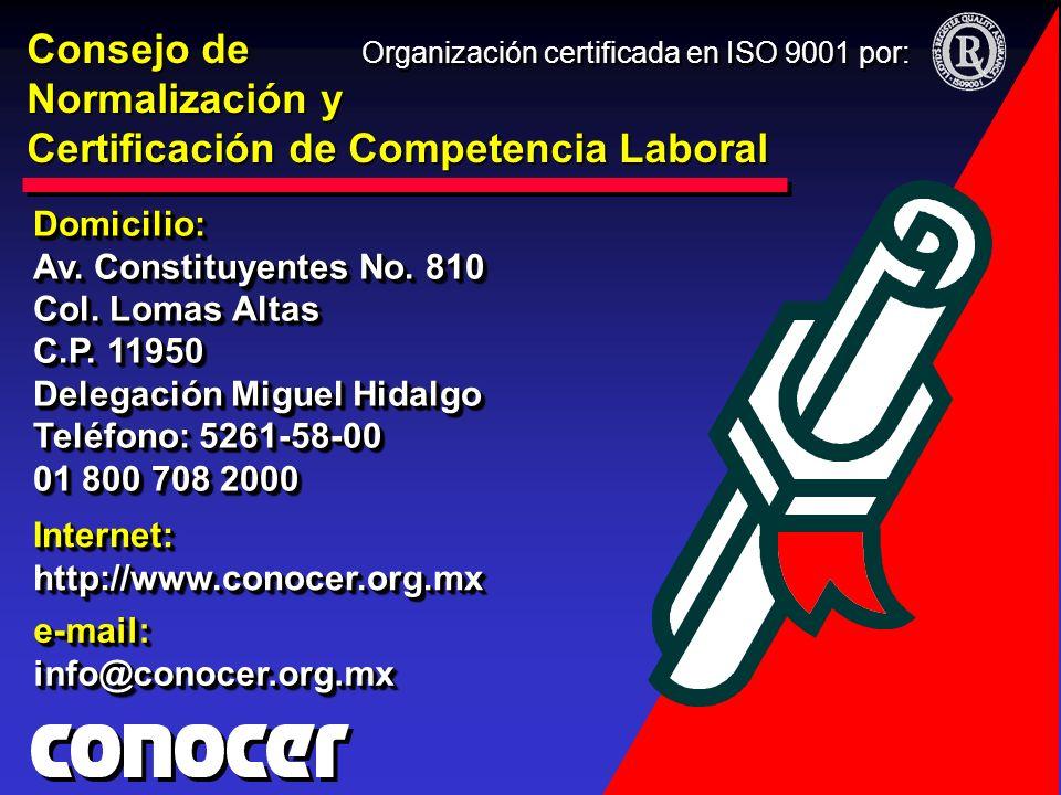 Consejo de Normalización y Certificación de Competencia Laboral Internet: http://www.conocer.org.mx e-mail: info@conocer.org.mx Domicilio: Av. Constit