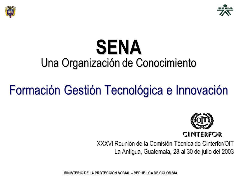 MINISTERIO DE LA PROTECCIÓN SOCIAL – REPÚBLICA DE COLOMBIA SENA Una Organización de Conocimiento Formación Gestión Tecnológica e Innovación XXXVI Reun