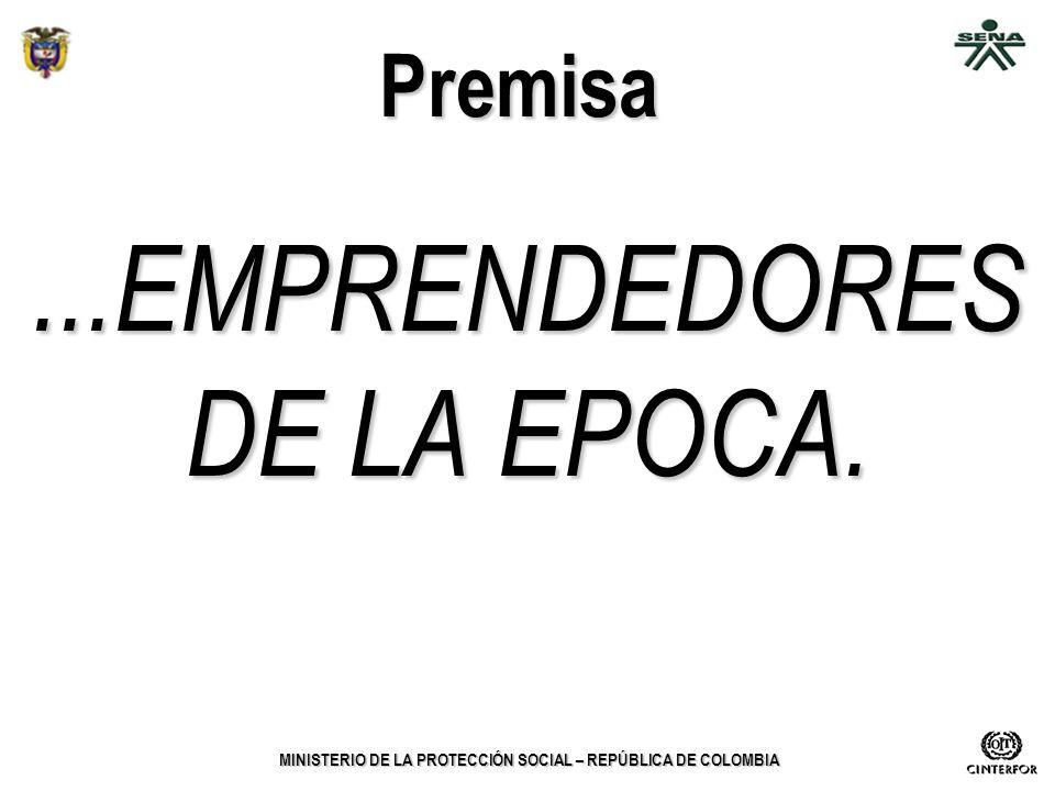 MINISTERIO DE LA PROTECCIÓN SOCIAL – REPÚBLICA DE COLOMBIA Premisa...EMPRENDEDORES DE LA EPOCA.