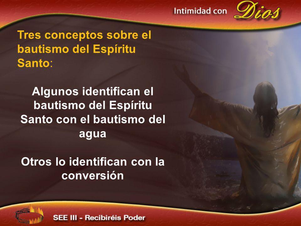 Tres conceptos sobre el bautismo del Espíritu Santo: Los pentecostales afirman que el bautismo del Espíritu Santo es una experiencia distinta y posterior a la conversión.