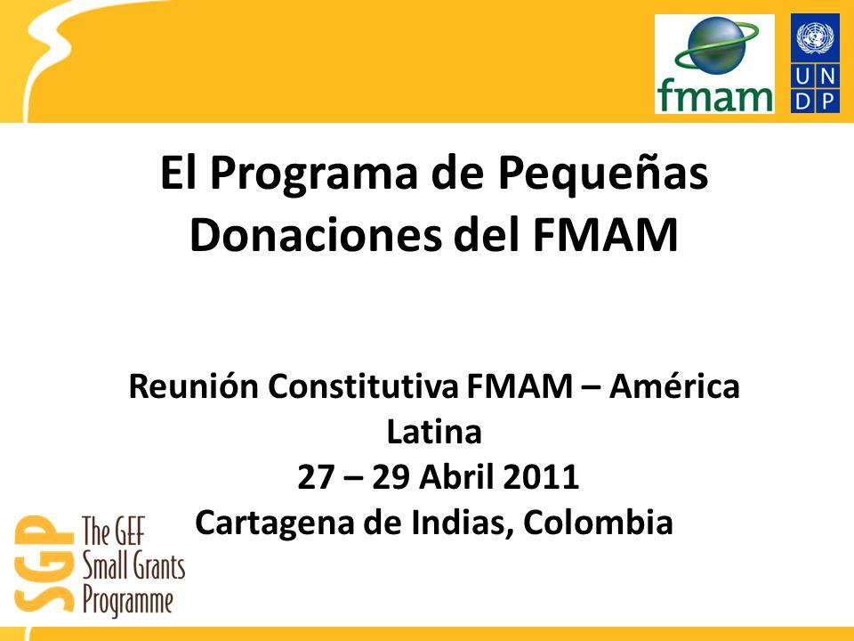 El Programa de Pequeñas Donaciones del FMAM Reunión Constitutiva FMAM – América Latina 27 – 29 Abril 2011 Cartagena de Indias, Colombia
