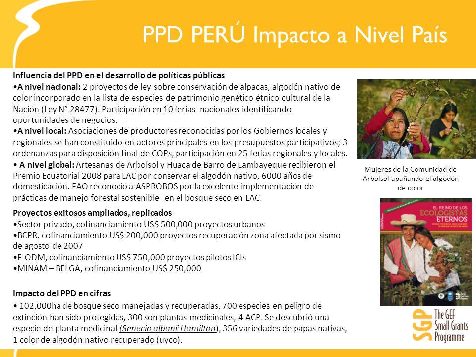 PPD PERÚ Impacto a Nivel País Influencia del PPD en el desarrollo de políticas públicas A nivel nacional: 2 proyectos de ley sobre conservación de alp