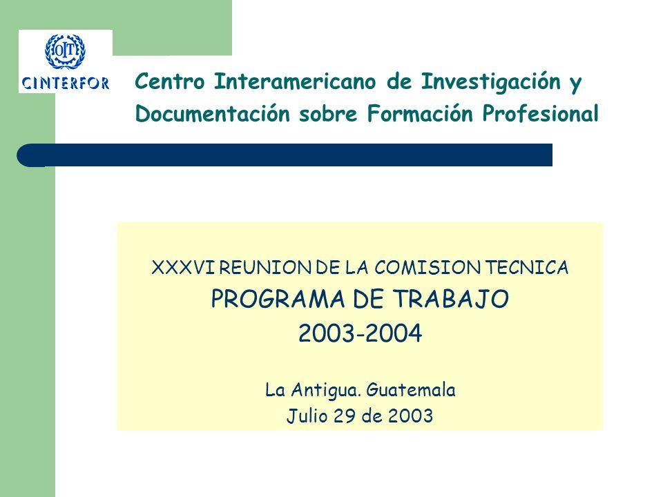 Centro Interamericano de Investigación y Documentación sobre Formación Profesional XXXVI REUNION DE LA COMISION TECNICA PROGRAMA DE TRABAJO 2003-2004