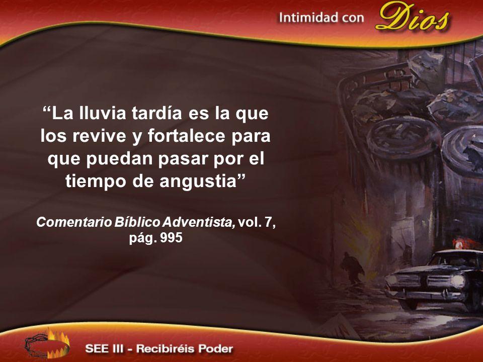 La lluvia tardía es la que los revive y fortalece para que puedan pasar por el tiempo de angustia Comentario Bíblico Adventista, vol. 7, pág. 995