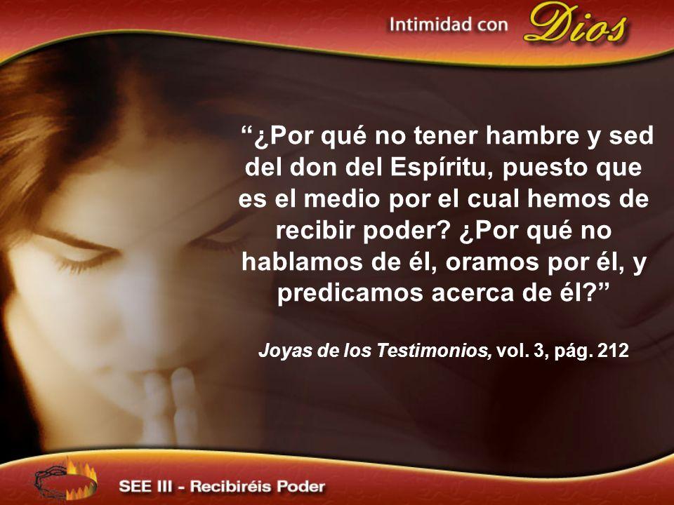 ¿Por qué no tener hambre y sed del don del Espíritu, puesto que es el medio por el cual hemos de recibir poder? ¿Por qué no hablamos de él, oramos por