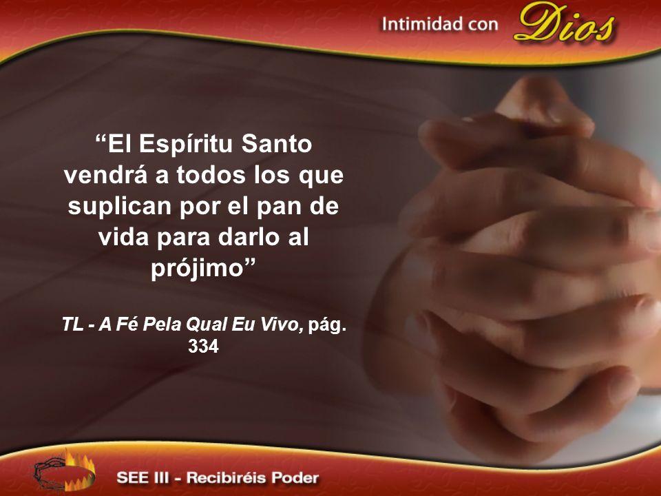 El Espíritu Santo vendrá a todos los que suplican por el pan de vida para darlo al prójimo TL - A Fé Pela Qual Eu Vivo, pág. 334