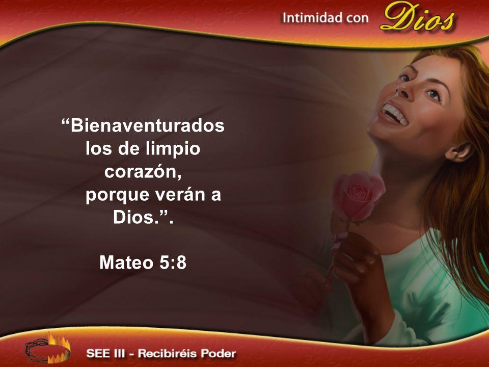 Bienaventurados los de limpio corazón, porque verán a Dios.. Mateo 5:8