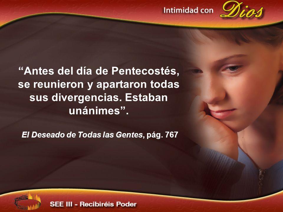 Antes del día de Pentecostés, se reunieron y apartaron todas sus divergencias. Estaban unánimes. El Deseado de Todas las Gentes, pág. 767