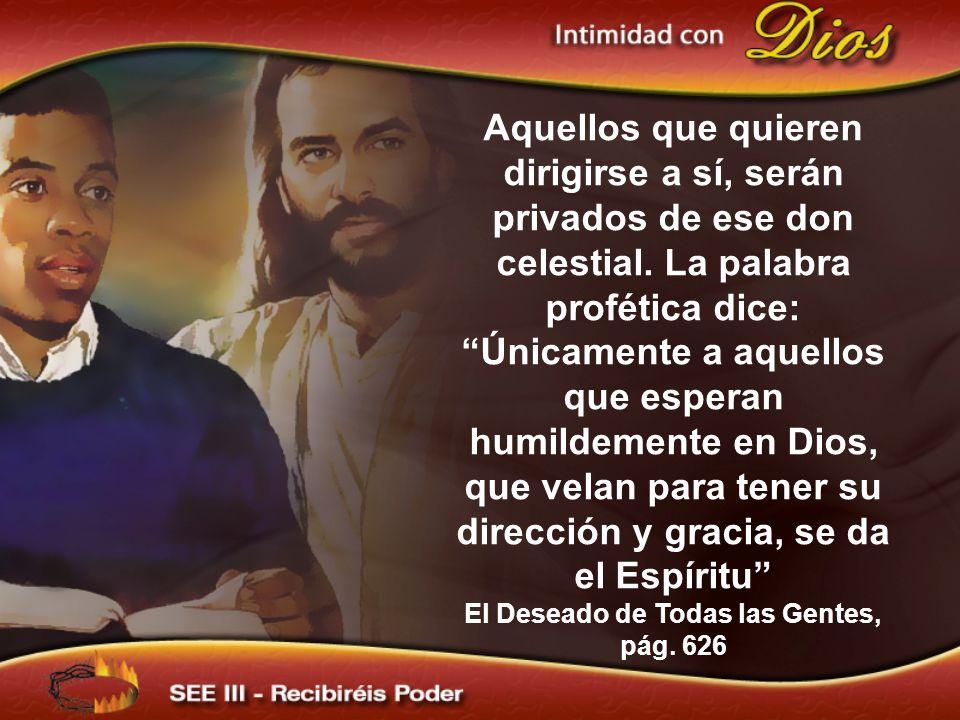 Aquellos que quieren dirigirse a sí, serán privados de ese don celestial. La palabra profética dice: Únicamente a aquellos que esperan humildemente en