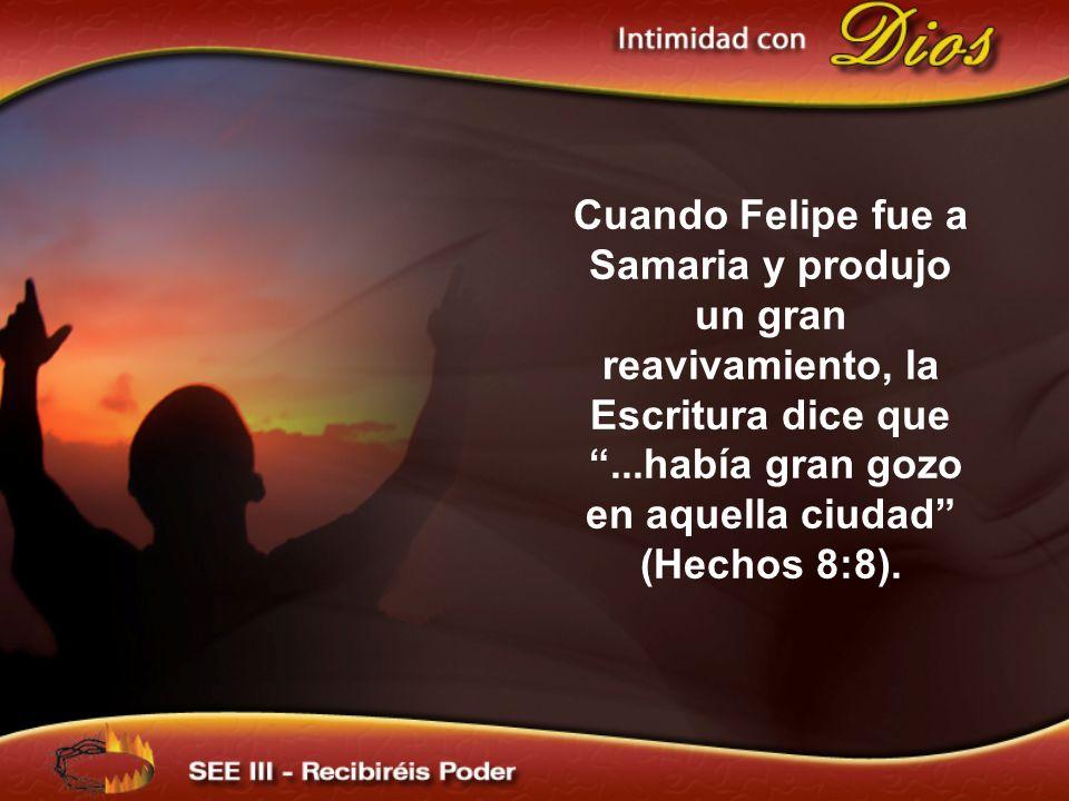 Cuando Felipe fue a Samaria y produjo un gran reavivamiento, la Escritura dice que...había gran gozo en aquella ciudad (Hechos 8:8).