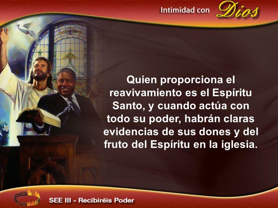 Quien proporciona el reavivamiento es el Espíritu Santo, y cuando actúa con todo su poder, habrán claras evidencias de sus dones y del fruto del Espír