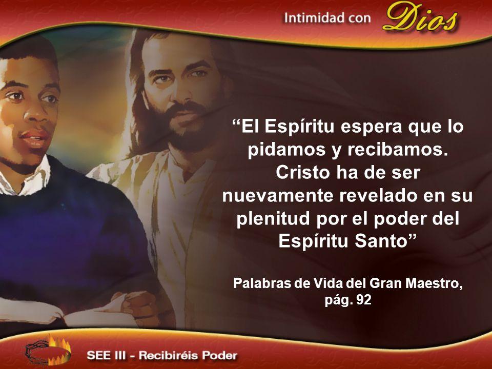 El Espíritu espera que lo pidamos y recibamos. Cristo ha de ser nuevamente revelado en su plenitud por el poder del Espíritu Santo Palabras de Vida de