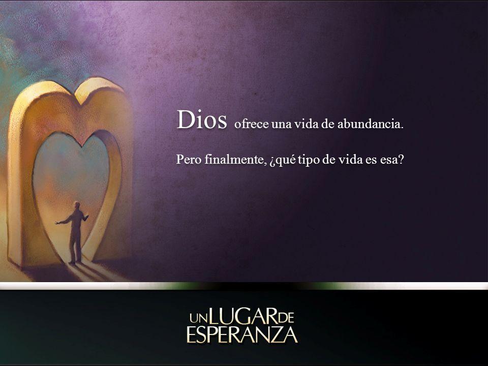 Dios ofrece una vida de abundancia. Pero finalmente, ¿qué tipo de vida es esa? Dios ofrece una vida de abundancia. Pero finalmente, ¿qué tipo de vida
