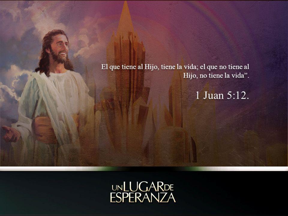 El que tiene al Hijo, tiene la vida; el que no tiene al Hijo, no tiene la vida. 1 Juan 5:12. El que tiene al Hijo, tiene la vida; el que no tiene al H