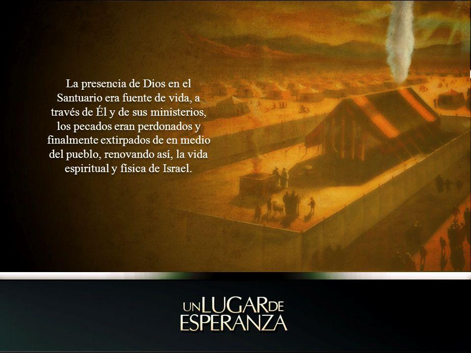 La presencia de Dios en el Santuario era fuente de vida, a través de Él y de sus ministerios, los pecados eran perdonados y finalmente extirpados de e