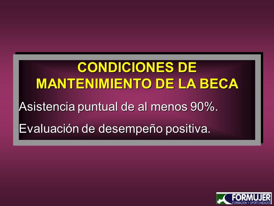 CONDICIONES DE MANTENIMIENTO DE LA BECA Asistencia puntual de al menos 90%.