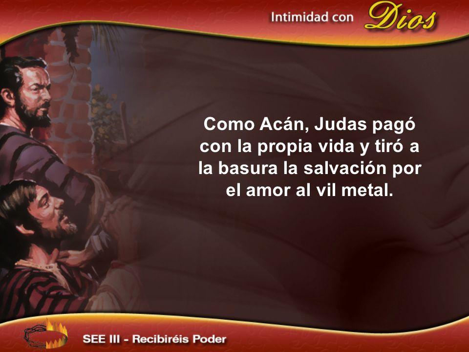 Como Acán, Judas pagó con la propia vida y tiró a la basura la salvación por el amor al vil metal.