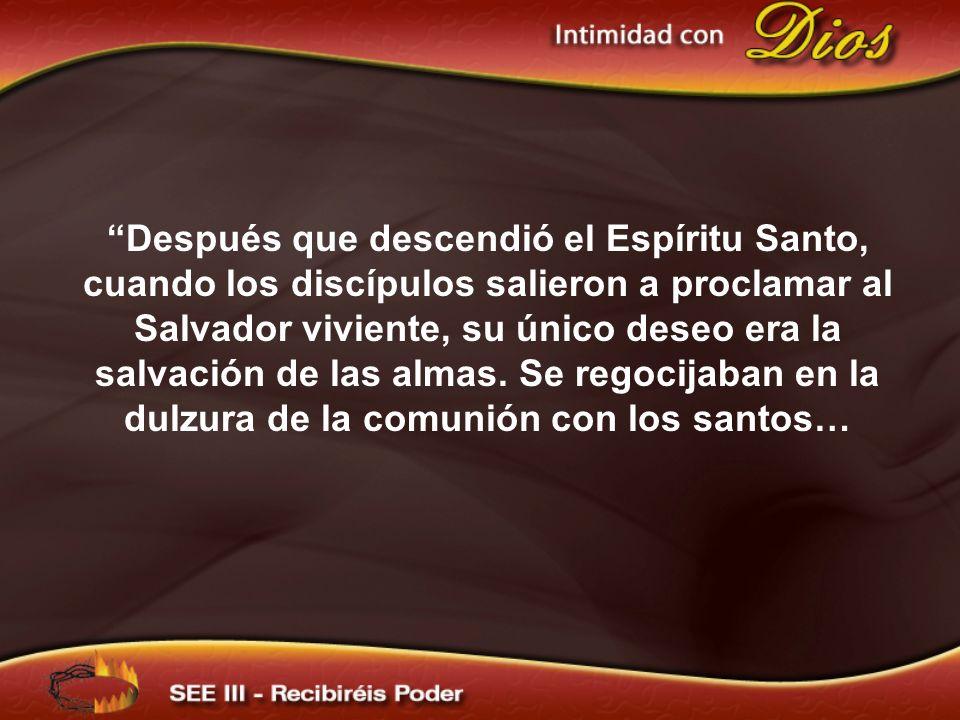 Después que descendió el Espíritu Santo, cuando los discípulos salieron a proclamar al Salvador viviente, su único deseo era la salvación de las almas