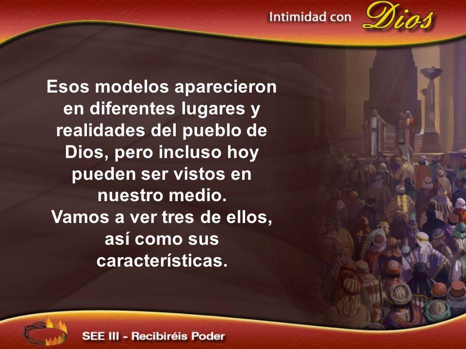 Esos modelos aparecieron en diferentes lugares y realidades del pueblo de Dios, pero incluso hoy pueden ser vistos en nuestro medio. Vamos a ver tres