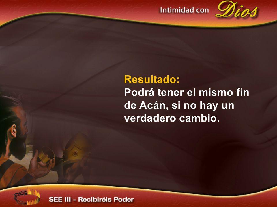 Resultado: Podrá tener el mismo fin de Acán, si no hay un verdadero cambio.