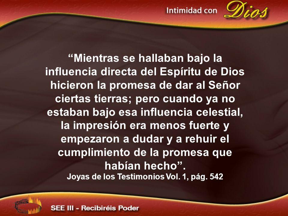 Mientras se hallaban bajo la influencia directa del Espíritu de Dios hicieron la promesa de dar al Señor ciertas tierras; pero cuando ya no estaban ba