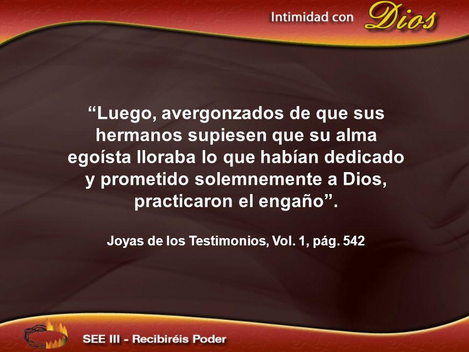Luego, avergonzados de que sus hermanos supiesen que su alma egoísta lloraba lo que habían dedicado y prometido solemnemente a Dios, practicaron el en