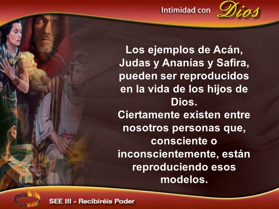 Los ejemplos de Acán, Judas y Ananías y Safira, pueden ser reproducidos en la vida de los hijos de Dios. Ciertamente existen entre nosotros personas q