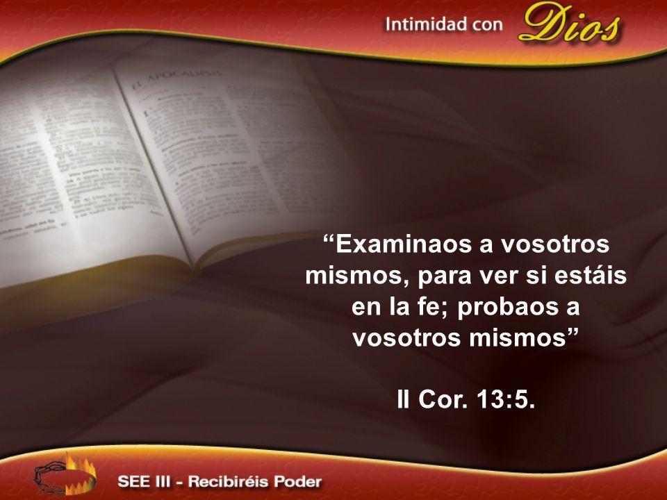 Examinaos a vosotros mismos, para ver si estáis en la fe; probaos a vosotros mismos II Cor. 13:5.