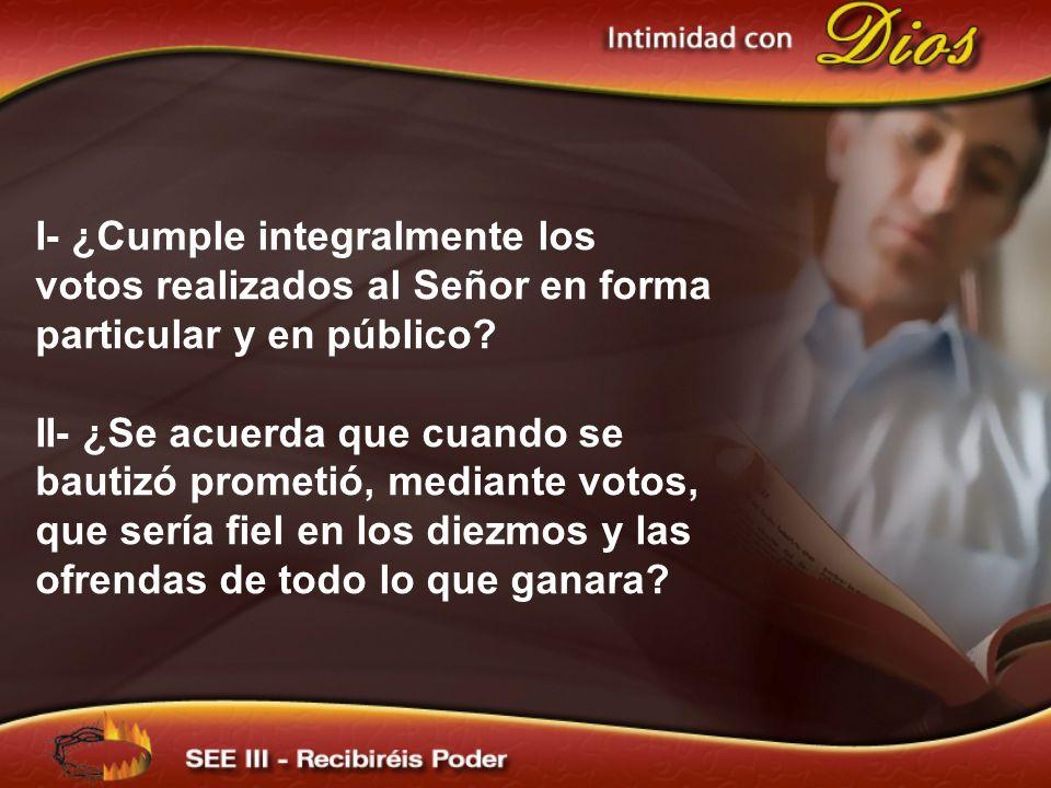 I- ¿Cumple integralmente los votos realizados al Señor en forma particular y en público? II- ¿Se acuerda que cuando se bautizó prometió, mediante voto