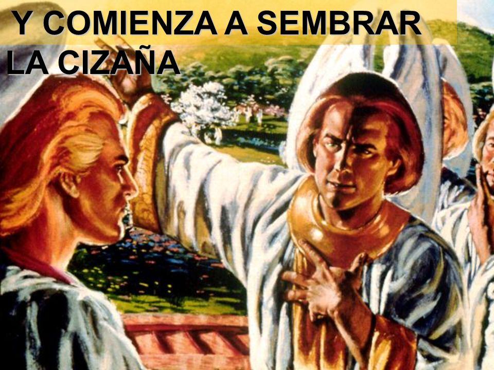 Y COMIENZA A SEMBRAR LA CIZAÑA Y COMIENZA A SEMBRAR LA CIZAÑA
