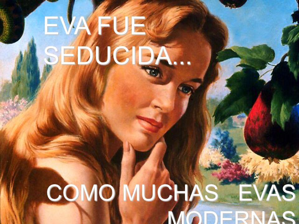 EVA FUE SEDUCIDA... COMO MUCHAS EVAS MODERNAS