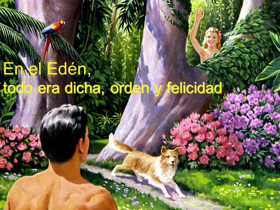 En el Edén, todo era dicha, orden y felicidad