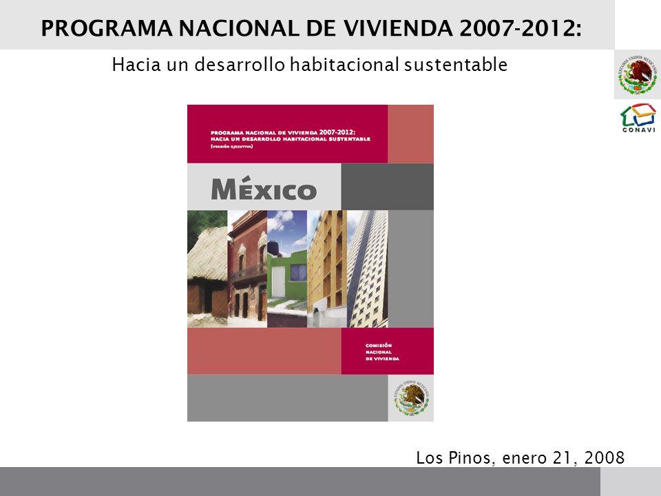 PROGRAMA NACIONAL DE VIVIENDA 2007-2012: Los Pinos, enero 21, 2008 Hacia un desarrollo habitacional sustentable