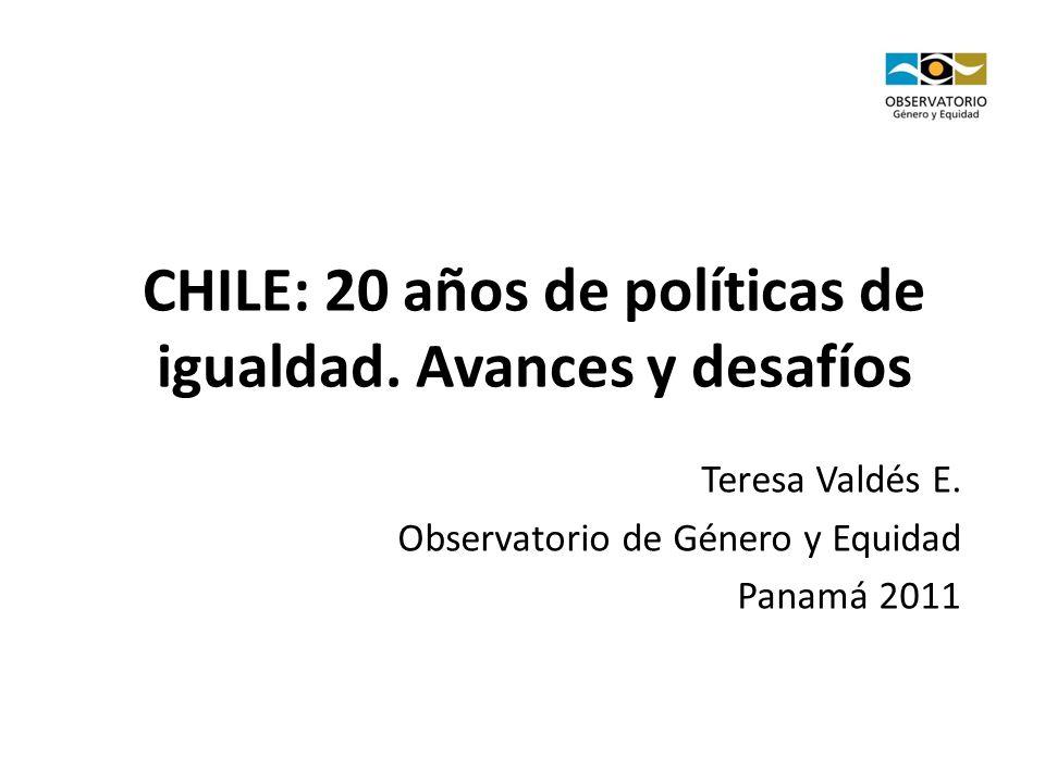 CHILE: 20 años de políticas de igualdad. Avances y desafíos Teresa Valdés E.