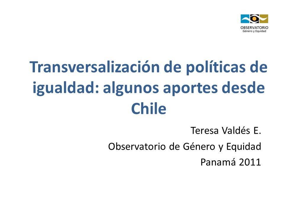 Transversalización de políticas de igualdad: algunos aportes desde Chile Teresa Valdés E.