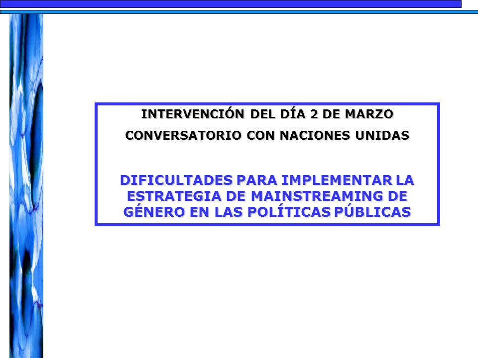 INTERVENCIÓN DEL DÍA 2 DE MARZO CONVERSATORIO CON NACIONES UNIDAS DIFICULTADES PARA IMPLEMENTAR LA ESTRATEGIA DE MAINSTREAMING DE GÉNERO EN LAS POLÍTICAS PÚBLICAS
