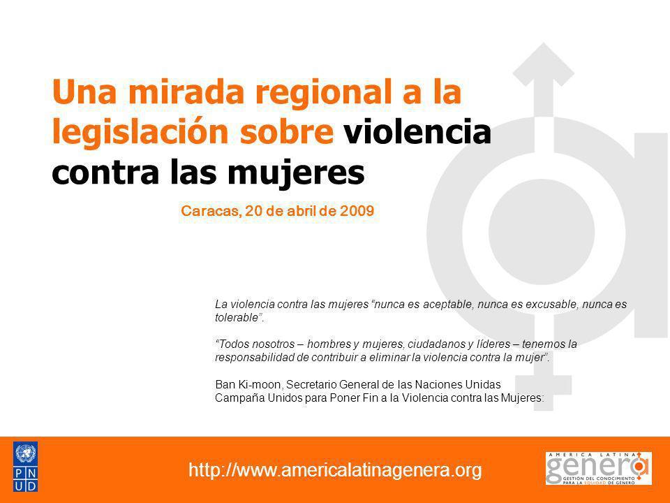 Caracas, 20 de abril de 2009 http://www.americalatinagenera.org Una mirada regional a la legislación sobre violencia contra las mujeres La violencia c